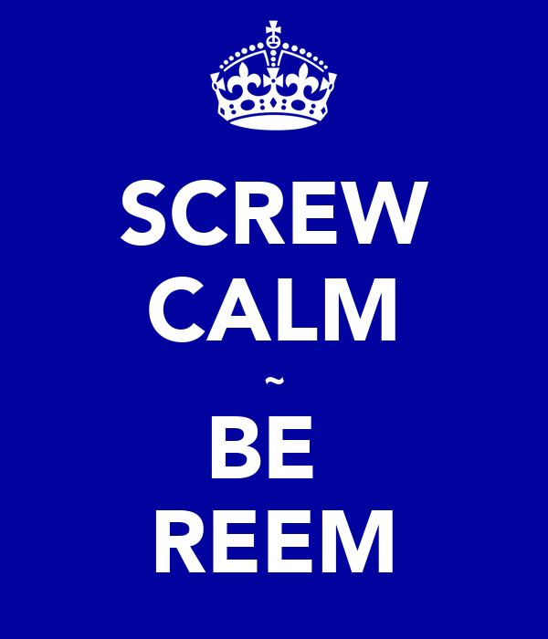 SCREW CALM ~ BE  REEM