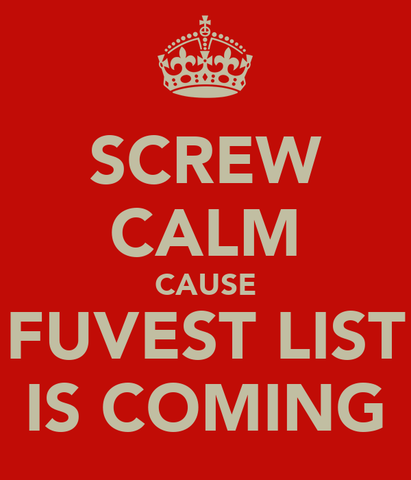 SCREW CALM CAUSE FUVEST LIST IS COMING