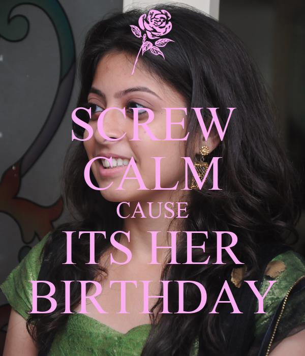 SCREW CALM CAUSE ITS HER BIRTHDAY
