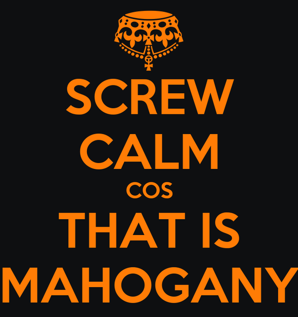SCREW CALM COS THAT IS MAHOGANY