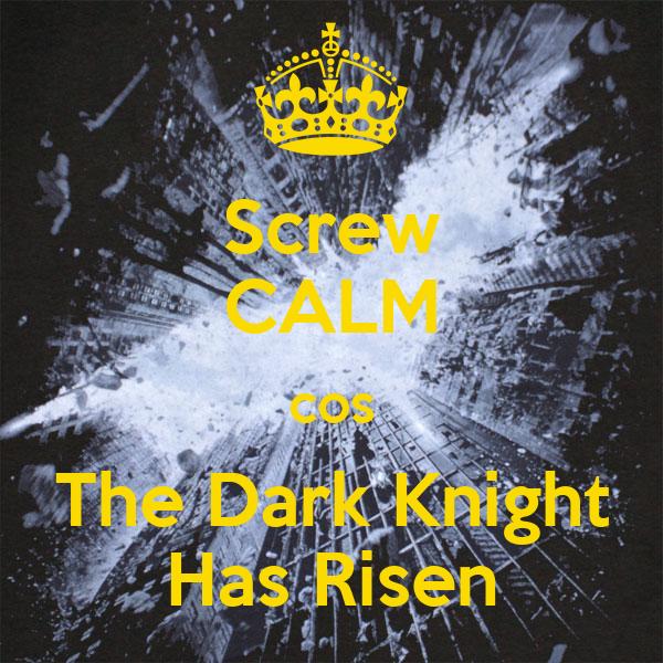 Screw CALM cos The Dark Knight Has Risen