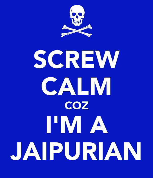 SCREW CALM COZ I'M A JAIPURIAN