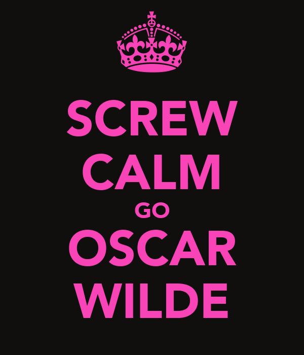 SCREW CALM GO OSCAR WILDE