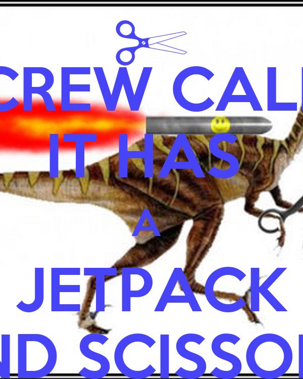 SCREW CALM! IT HAS  A  JETPACK AND SCISSORS!