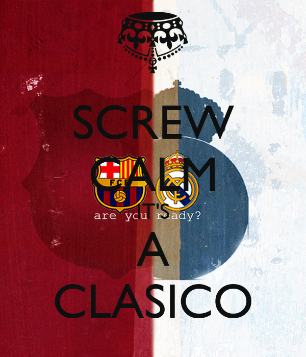 SCREW CALM IT'S A CLASICO