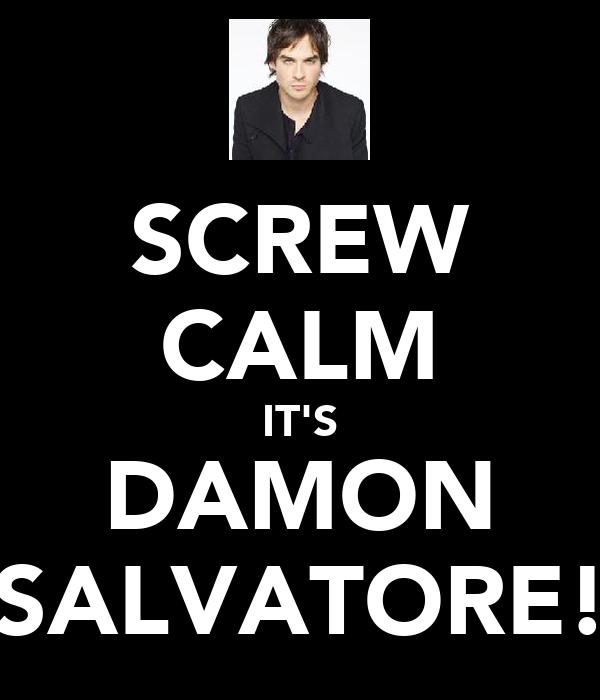 SCREW CALM IT'S DAMON SALVATORE!