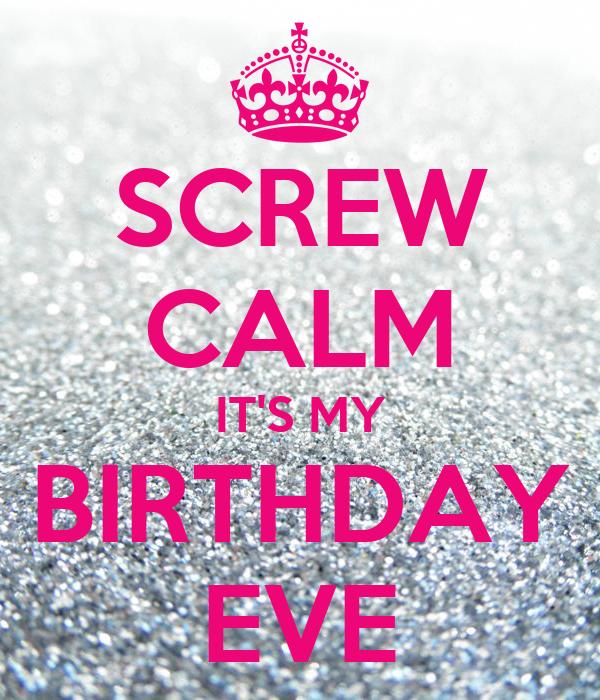 birthday eve SCREW CALM IT'S MY BIRTHDAY EVE Poster | Stacy | Keep Calm o Matic birthday eve