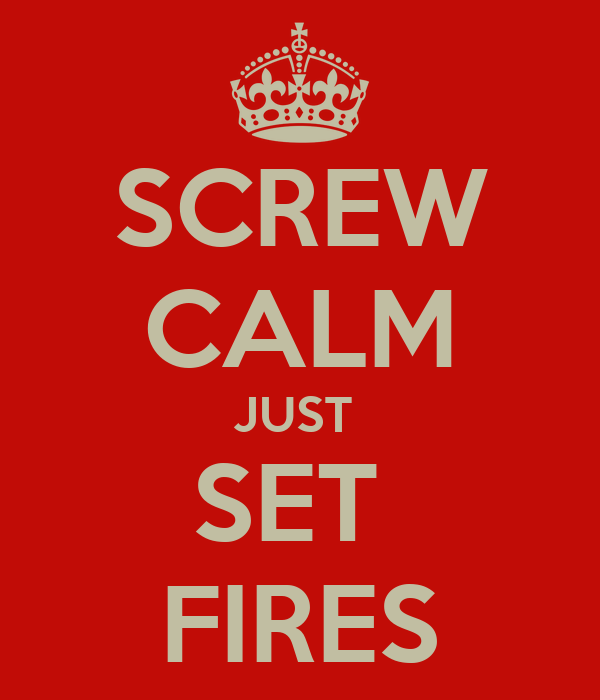 SCREW CALM JUST  SET  FIRES