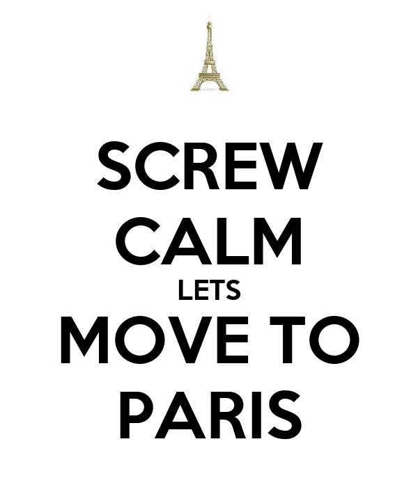SCREW CALM LETS MOVE TO PARIS