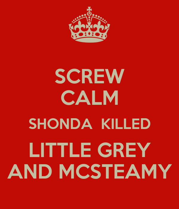 SCREW CALM SHONDA  KILLED LITTLE GREY AND MCSTEAMY