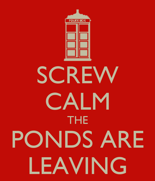 SCREW CALM THE PONDS ARE LEAVING