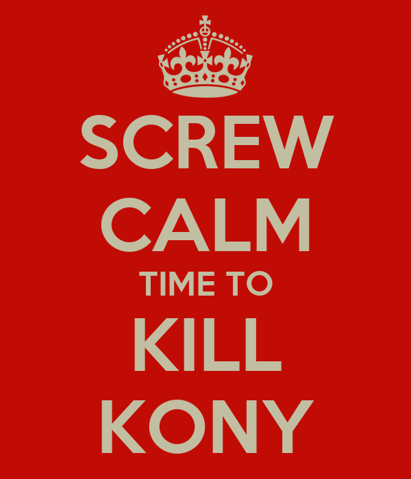 SCREW CALM TIME TO KILL KONY