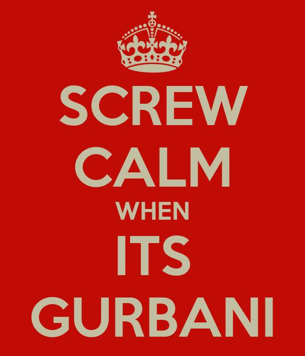 SCREW CALM WHEN ITS GURBANI