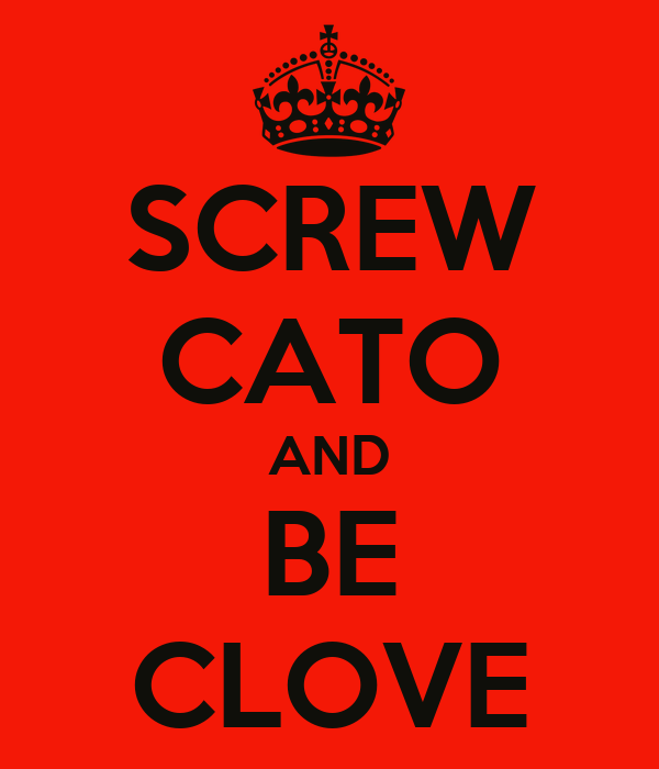 SCREW CATO AND BE CLOVE