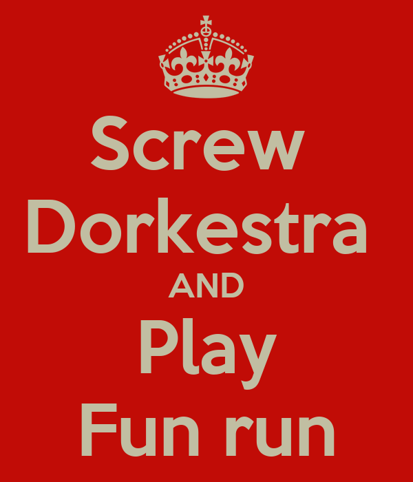 Screw  Dorkestra  AND Play Fun run