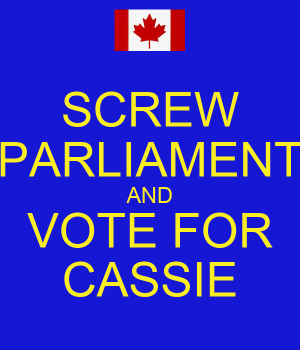 SCREW PARLIAMENT AND VOTE FOR CASSIE