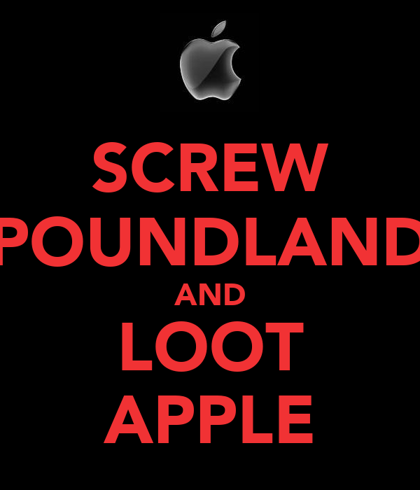 SCREW POUNDLAND AND LOOT APPLE