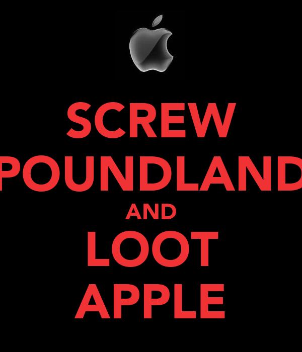 SCREW POUNDLAND AND LOOT APPLE