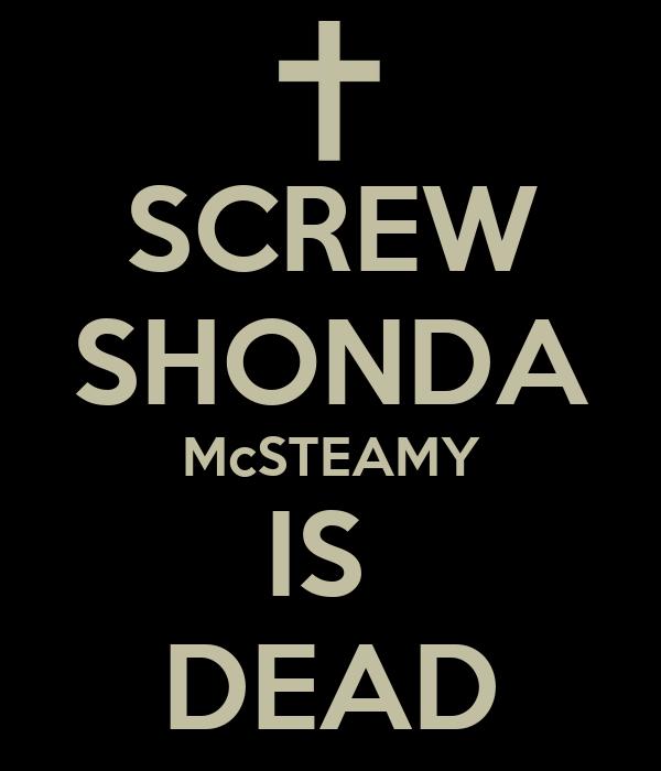 SCREW SHONDA McSTEAMY IS  DEAD