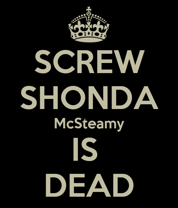 SCREW SHONDA McSteamy IS  DEAD
