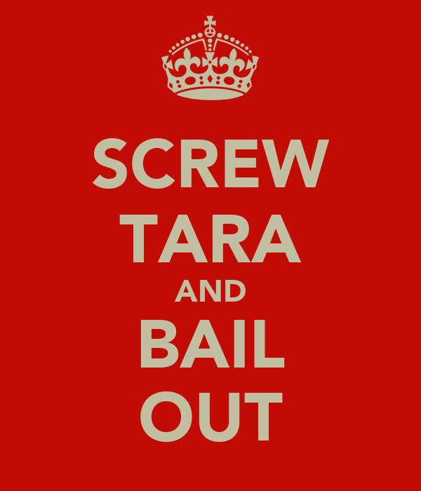 SCREW TARA AND BAIL OUT