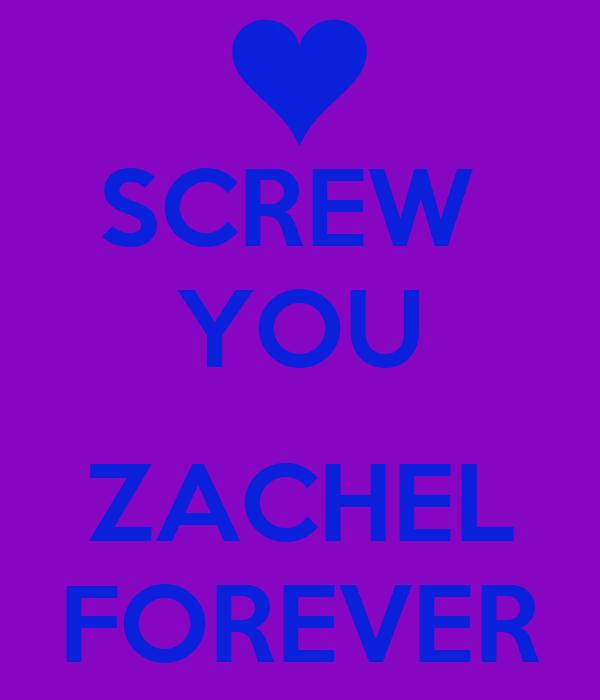 SCREW  YOU  ZACHEL FOREVER