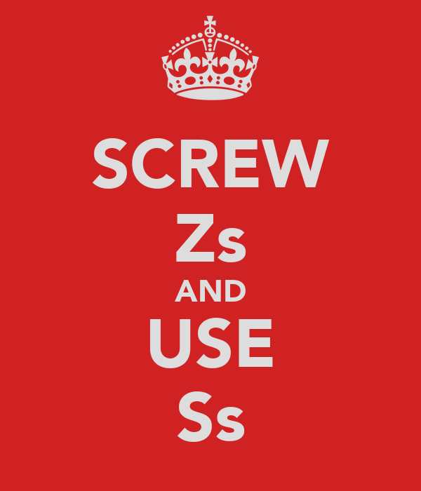 SCREW Zs AND USE Ss