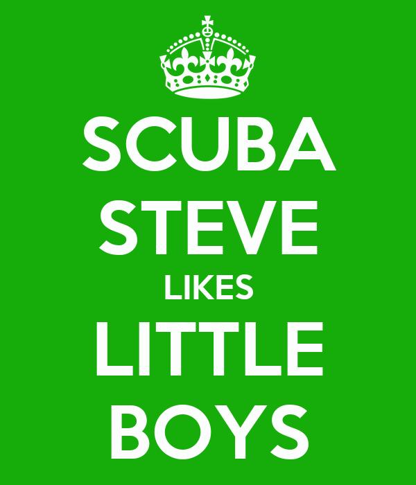 SCUBA STEVE LIKES LITTLE BOYS