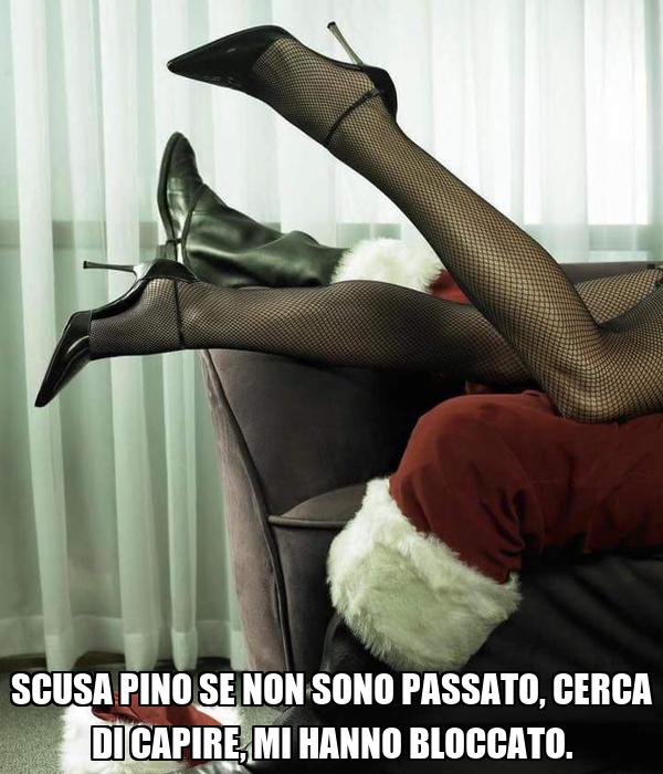 SCUSA PINO SE NON SONO PASSATO, CERCA DI CAPIRE, MI HANNO BLOCCATO.