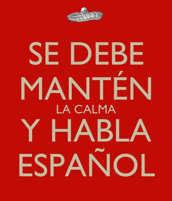 SE DEBE MANTÉN LA CALMA Y HABLA ESPAÑOL
