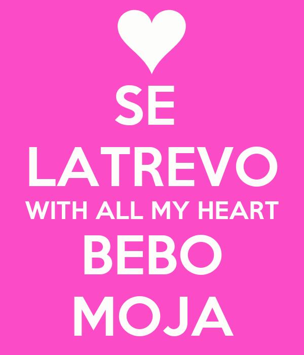 SE  LATREVO WITH ALL MY HEART BEBO MOJA