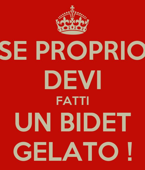 SE PROPRIO DEVI FATTI UN BIDET GELATO !