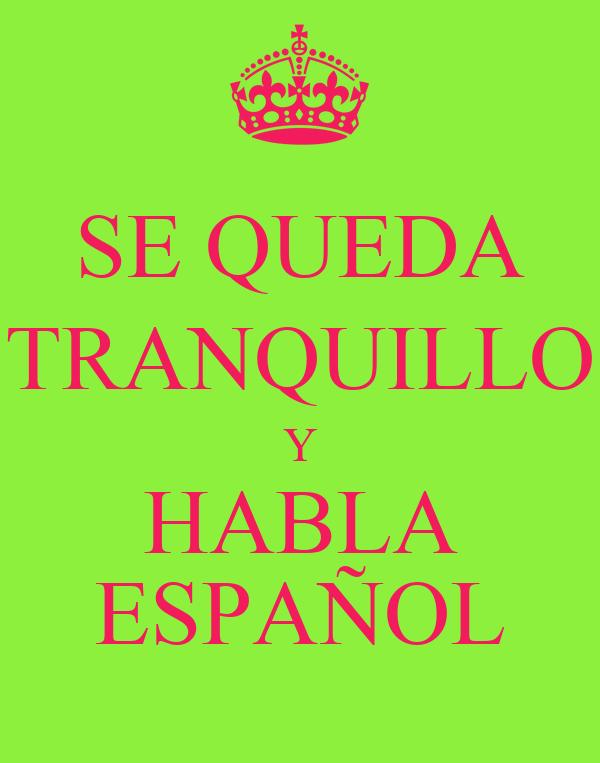 SE QUEDA TRANQUILLO Y HABLA ESPAÑOL