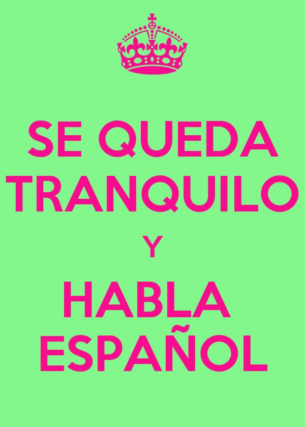SE QUEDA TRANQUILO Y HABLA  ESPAÑOL