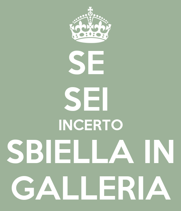 SE  SEI  INCERTO SBIELLA IN GALLERIA