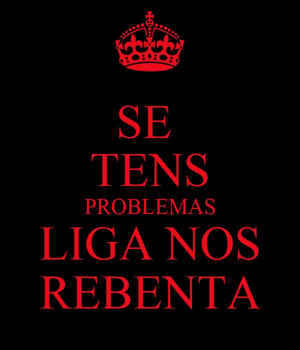 SE  TENS PROBLEMAS LIGA NOS REBENTA