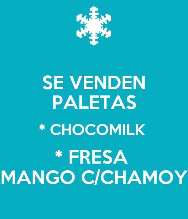 SE VENDEN PALETAS * CHOCOMILK  * FRESA  MANGO C/CHAMOY
