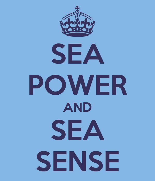 SEA POWER AND SEA SENSE