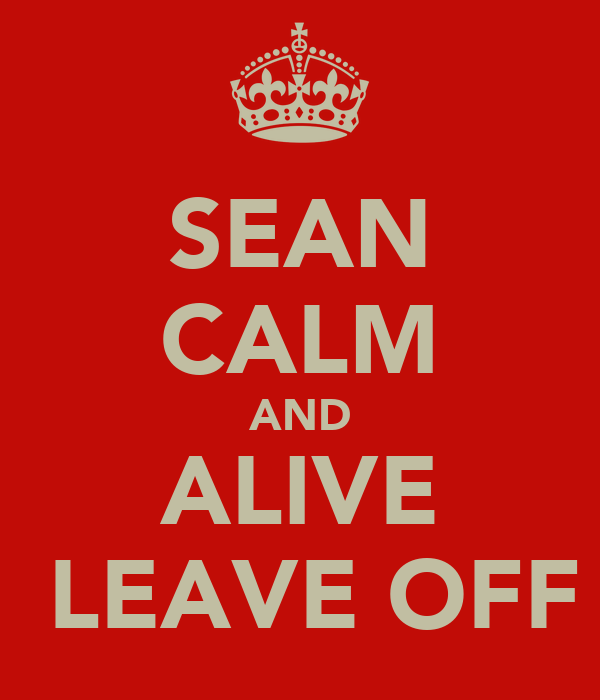SEAN CALM AND ALIVE  LEAVE OFF