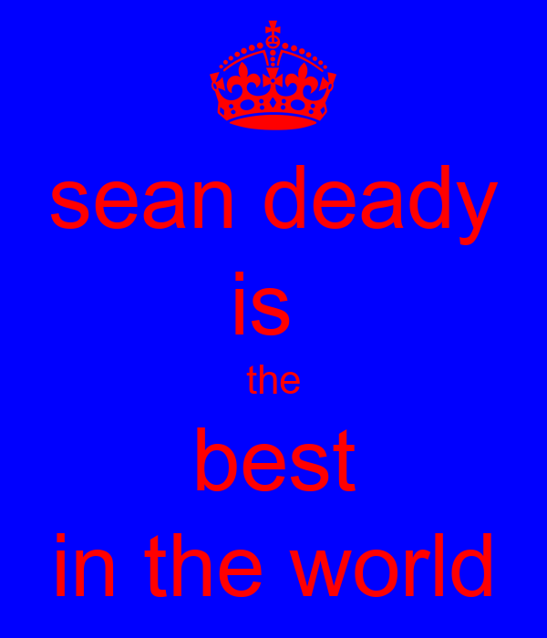 sean deady is  the best in the world