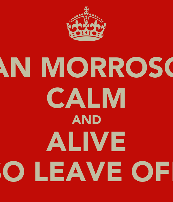 SEAN MORROSON  CALM AND ALIVE SO LEAVE OFF