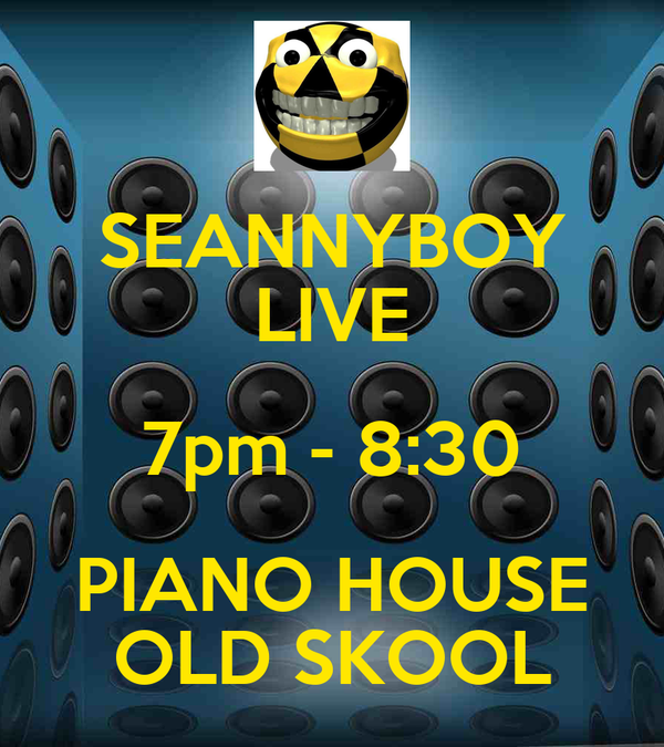 SEANNYBOY LIVE 7pm - 8:30 PIANO HOUSE OLD SKOOL