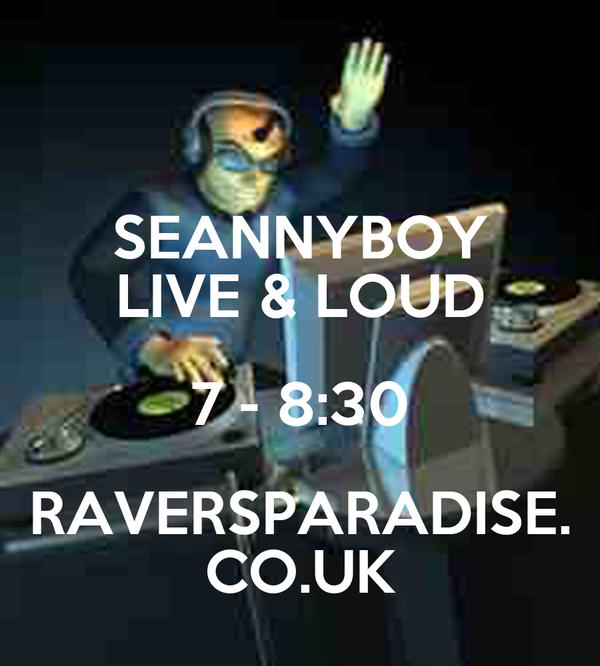 SEANNYBOY LIVE & LOUD 7 - 8:30 RAVERSPARADISE. CO.UK