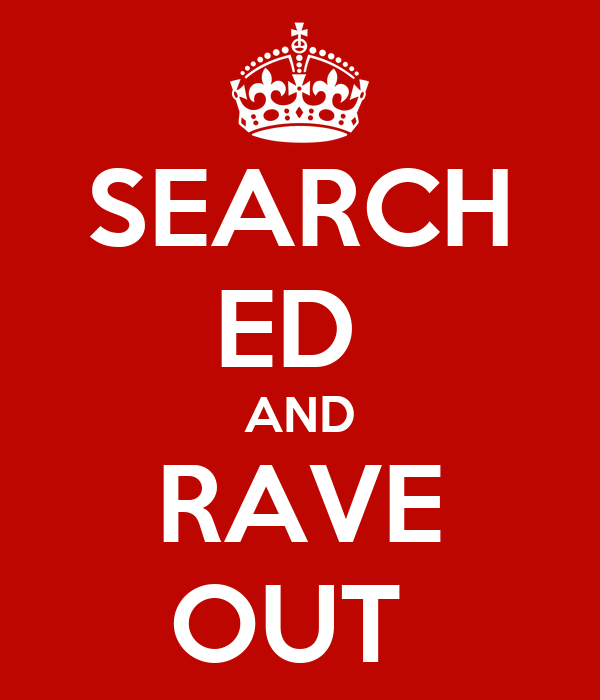 SEARCH ED  AND RAVE OUT
