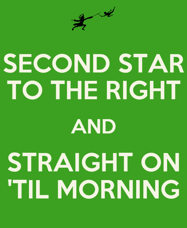 SECOND STAR TO THE RIGHT AND STRAIGHT ON 'TIL MORNING