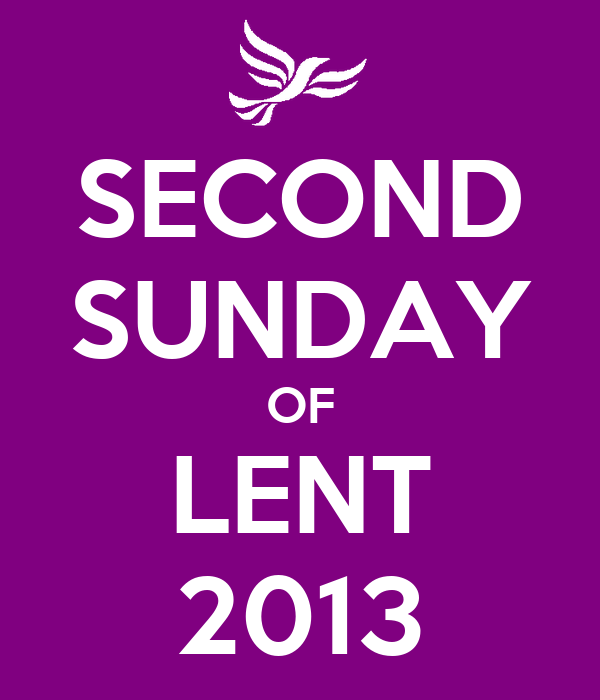 SECOND SUNDAY OF LENT 2013
