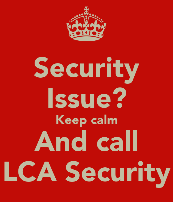 Security Issue? Keep calm And call LCA Security