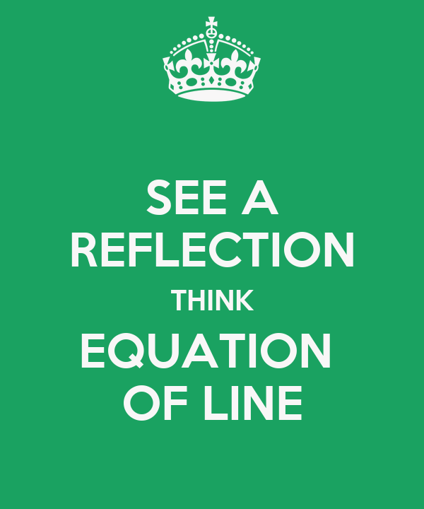 SEE A REFLECTION THINK EQUATION  OF LINE