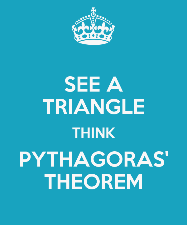 SEE A TRIANGLE THINK PYTHAGORAS' THEOREM
