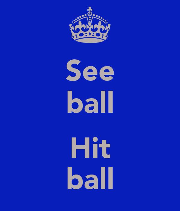 See ball  Hit ball